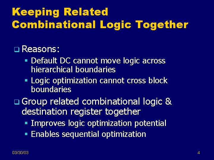 Keeping Related Combinational Logic Together q Reasons: § Default DC cannot move logic across