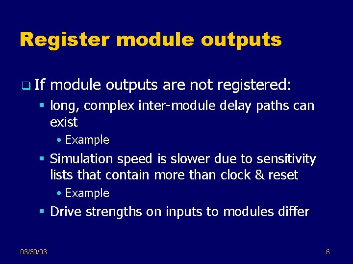 Register module outputs q If module outputs are not registered: § long, complex inter-module