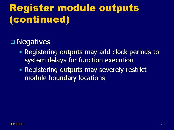 Register module outputs (continued) q Negatives § Registering outputs may add clock periods to