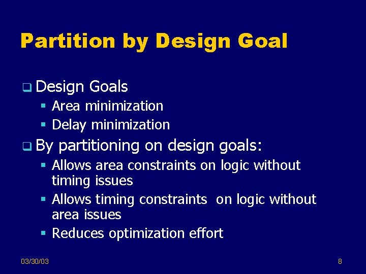 Partition by Design Goal q Design Goals § Area minimization § Delay minimization q