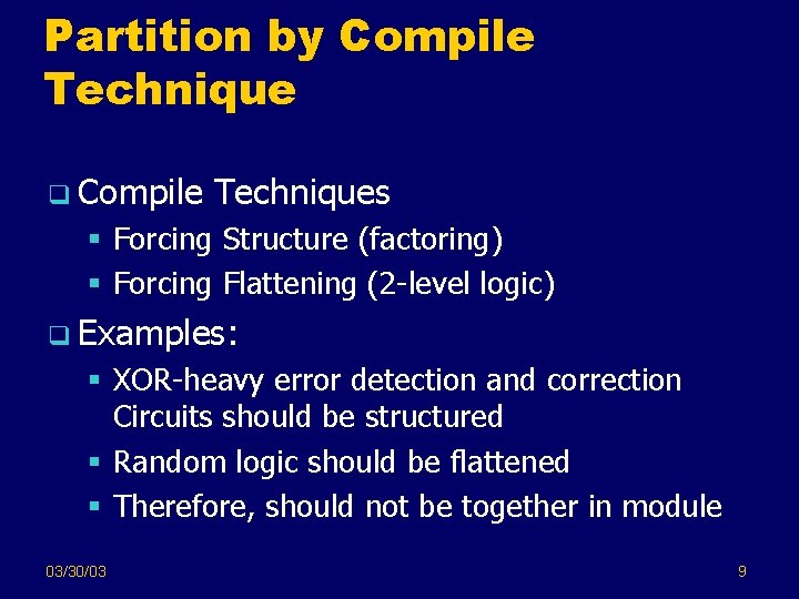 Partition by Compile Technique q Compile Techniques § Forcing Structure (factoring) § Forcing Flattening