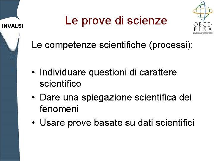 INVALSI Le prove di scienze Le competenze scientifiche (processi): • Individuare questioni di carattere