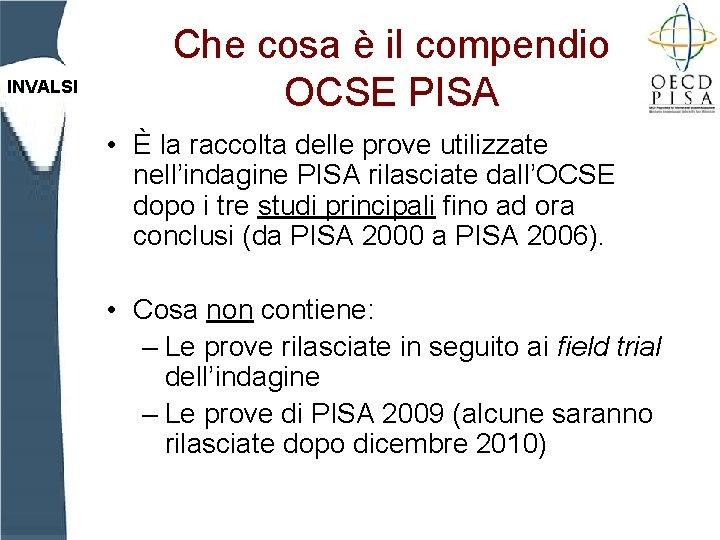 INVALSI Che cosa è il compendio OCSE PISA • È la raccolta delle prove