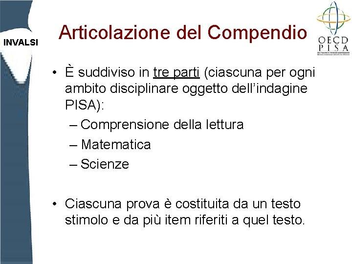 INVALSI Articolazione del Compendio • È suddiviso in tre parti (ciascuna per ogni ambito
