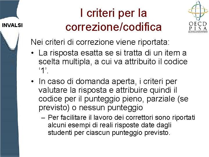 INVALSI I criteri per la correzione/codifica Nei criteri di correzione viene riportata: • La
