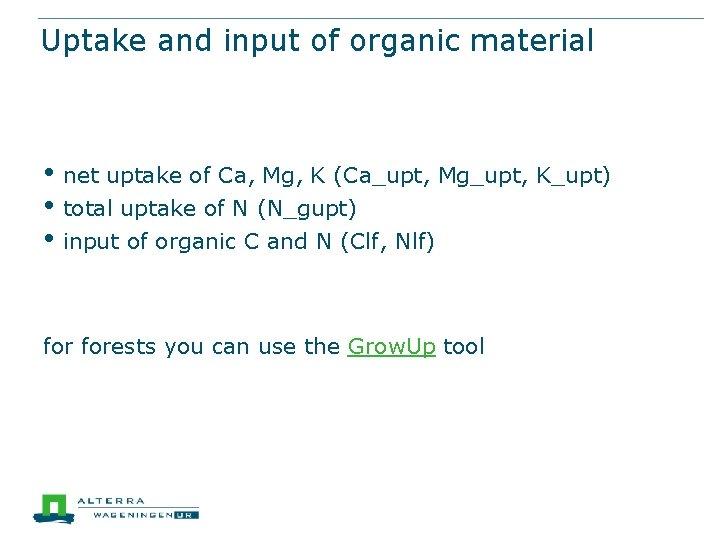 Uptake and input of organic material • net uptake of Ca, Mg, K (Ca_upt,