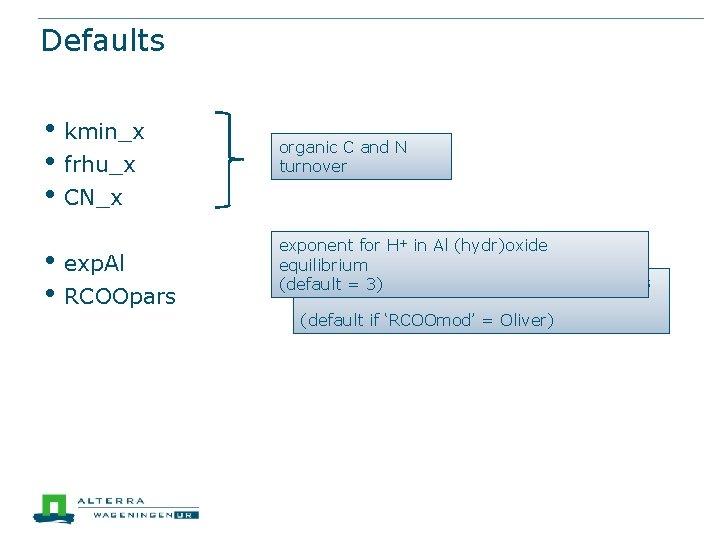Defaults • kmin_x • frhu_x • CN_x • exp. Al • RCOOpars organic C