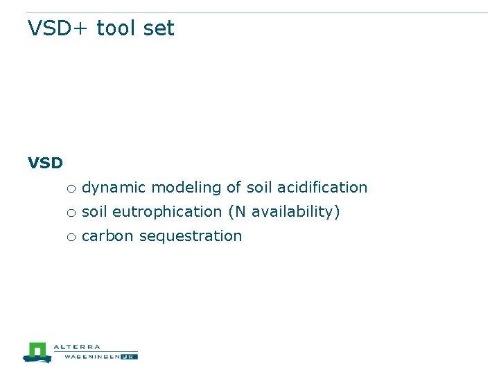 VSD+ tool set VSD o dynamic modeling of soil acidification o soil eutrophication (N