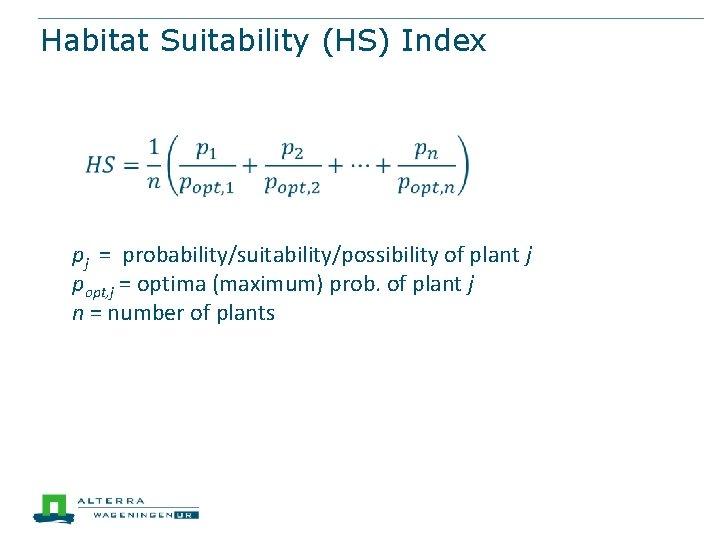 Habitat Suitability (HS) Index pj = probability/suitability/possibility of plant j popt, j = optima