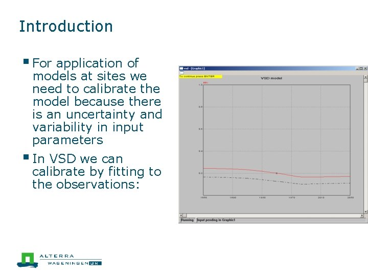 Introduction § For application of models at sites we need to calibrate the model