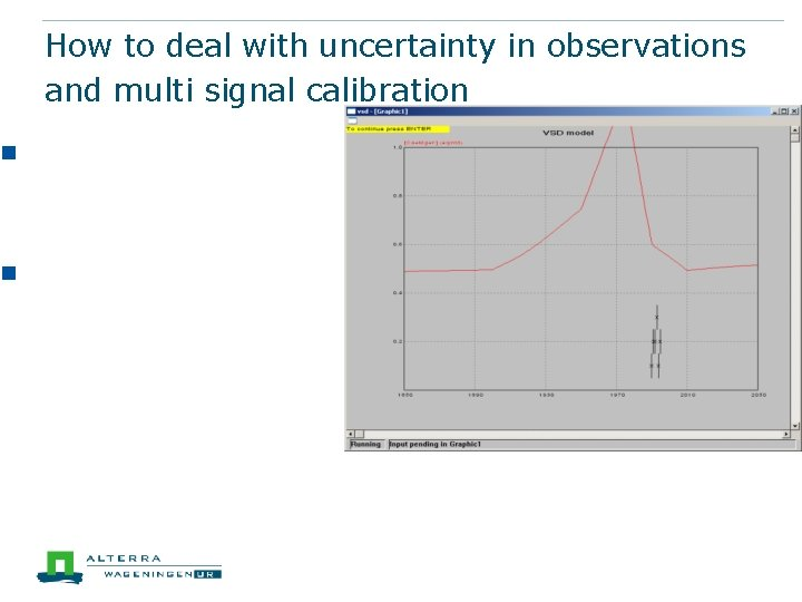 n n How to deal with uncertainty in observations and multi signal calibration Often