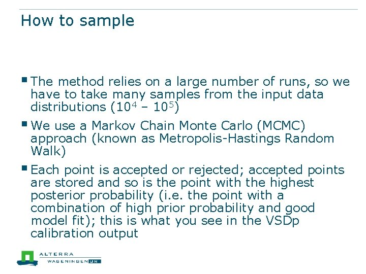 How to sample § The method relies on a large number of runs, so