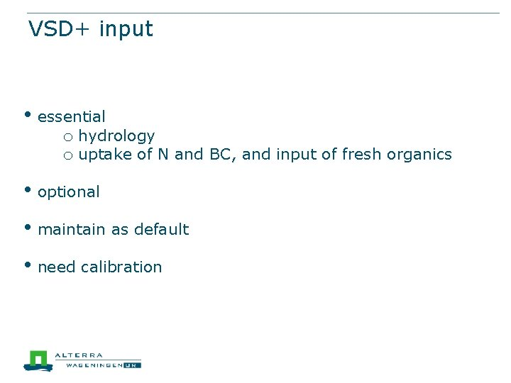 VSD+ input • essential o hydrology o uptake of N and BC, and input
