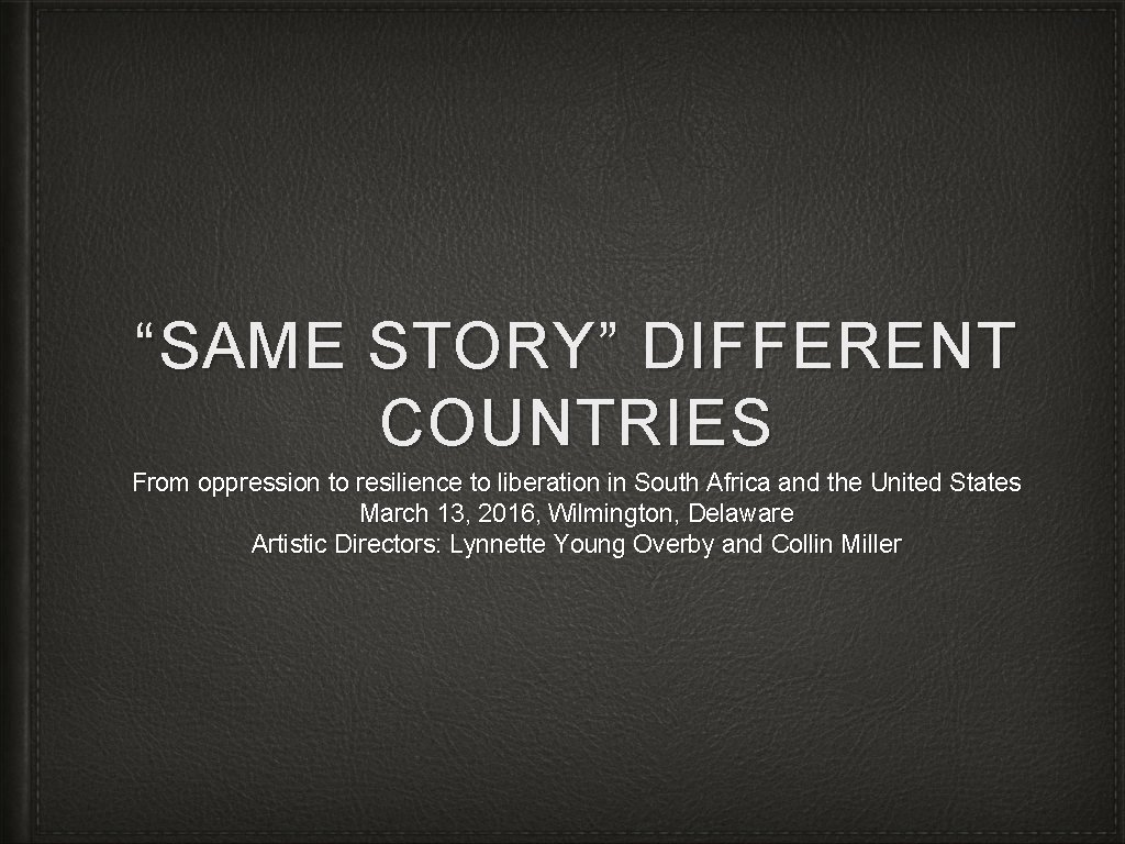 """""""SAME STORY"""" DIFFERENT COUNTRIES From oppression to resilience to liberation in South Africa and"""