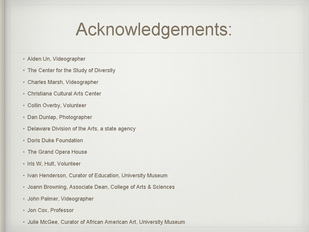 Acknowledgements: • Aiden Un, Videographer • The Center for the Study of Diversity •