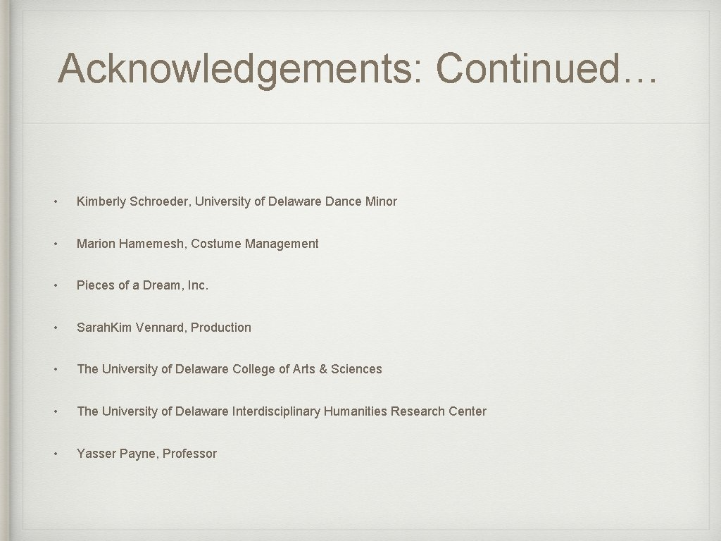 Acknowledgements: Continued… • Kimberly Schroeder, University of Delaware Dance Minor • Marion Hamemesh, Costume