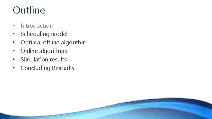 Outline • • • Introduction Scheduling model Optimal offline algorithm Online algorithms Simulation results