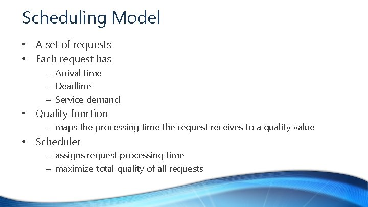 Scheduling Model • A set of requests • Each request has – Arrival time