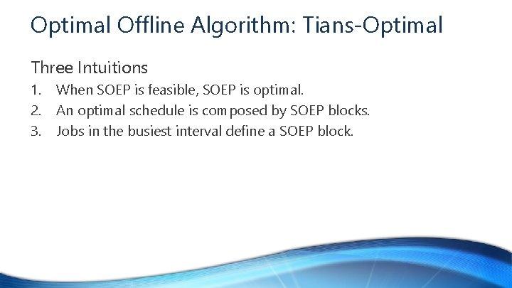 Optimal Offline Algorithm: Tians-Optimal Three Intuitions 1. 2. 3. When SOEP is feasible, SOEP