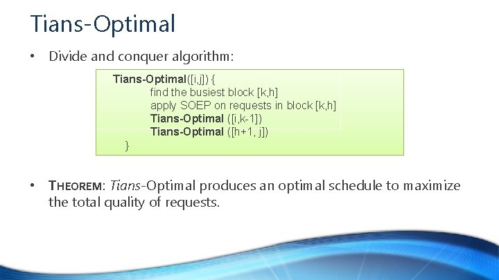 Tians-Optimal • Divide and conquer algorithm: Tians-Optimal([i, j]) { find the busiest block [k,