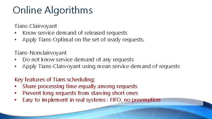 Online Algorithms Tians-Clairvoyant • Know service demand of released requests • Apply Tians-Optimal on
