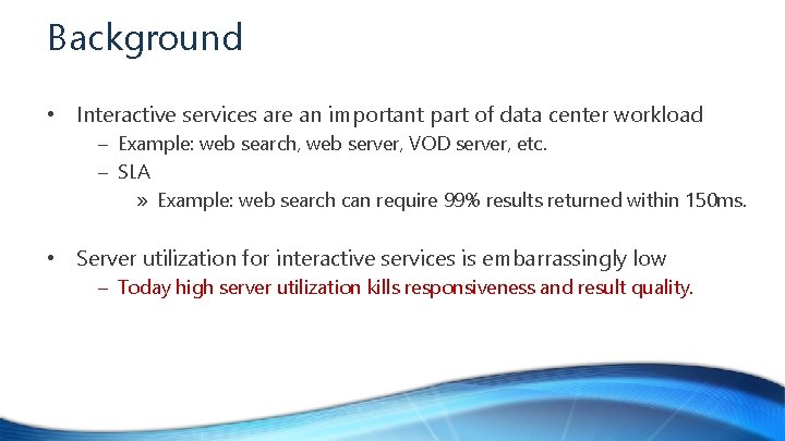 Background • Interactive services are an important part of data center workload – Example: