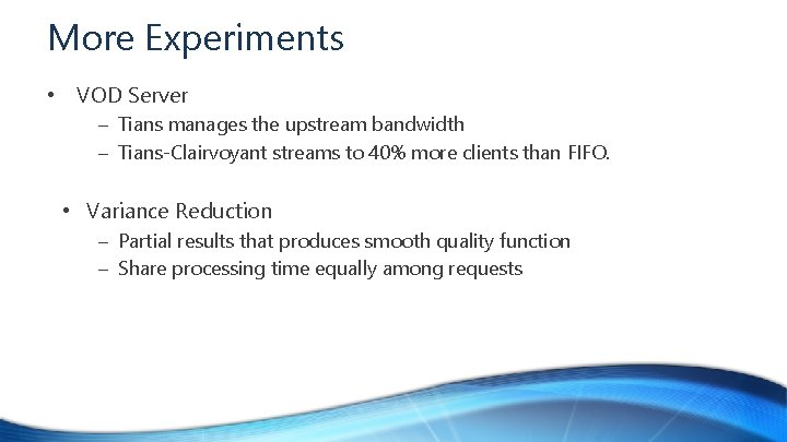 More Experiments • VOD Server – Tians manages the upstream bandwidth – Tians-Clairvoyant streams