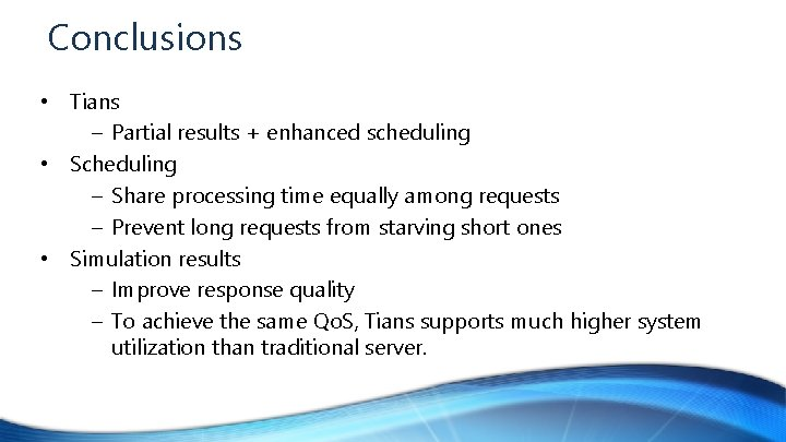 Conclusions • Tians – Partial results + enhanced scheduling • Scheduling – Share processing