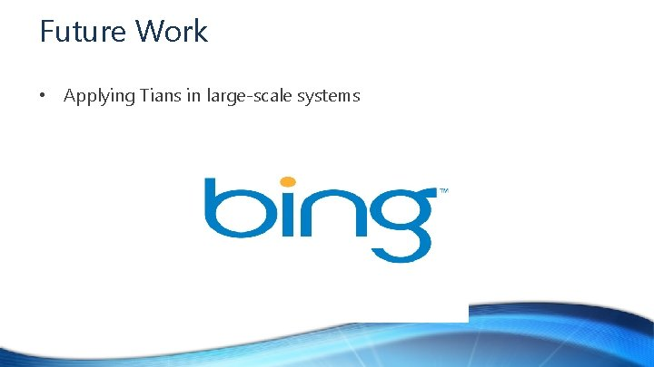 Future Work • Applying Tians in large-scale systems