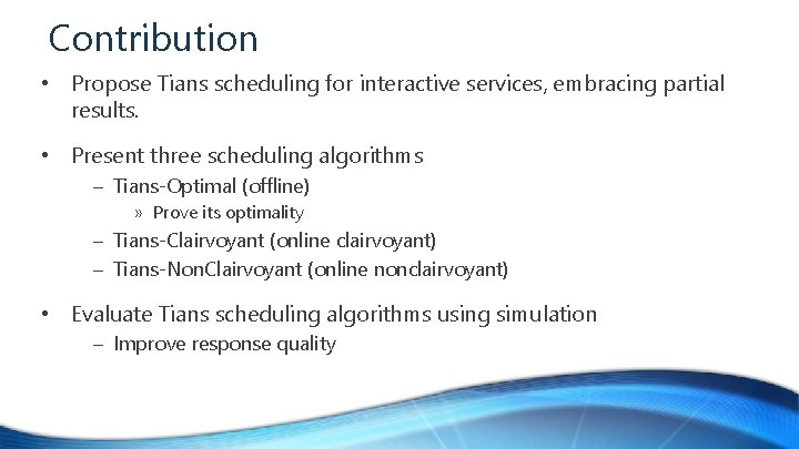 Contribution • Propose Tians scheduling for interactive services, embracing partial results. • Present three