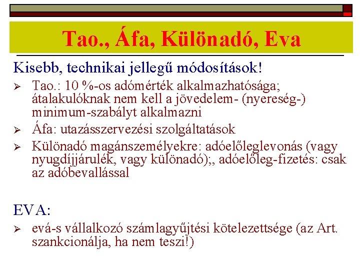 Tao. , Áfa, Különadó, Eva Kisebb, technikai jellegű módosítások! Ø Ø Ø Tao. :
