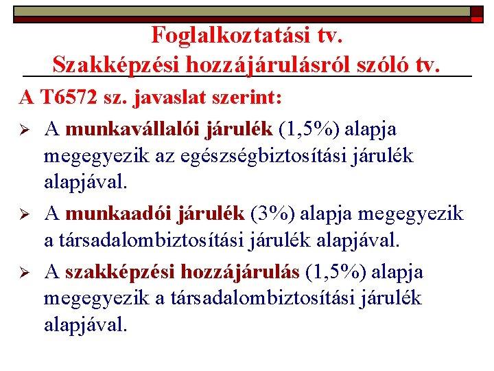Foglalkoztatási tv. Szakképzési hozzájárulásról szóló tv. A T 6572 sz. javaslat szerint: Ø A