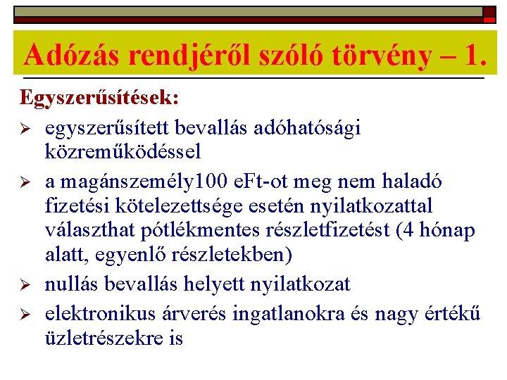 Adózás rendjéről szóló törvény – 1. Egyszerűsítések: Ø egyszerűsített bevallás adóhatósági közreműködéssel Ø a