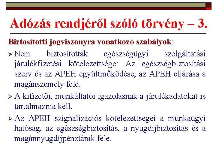 Adózás rendjéről szóló törvény – 3. Biztosítotti jogviszonyra vonatkozó szabályok: Ø Nem biztosítottak egészségügyi