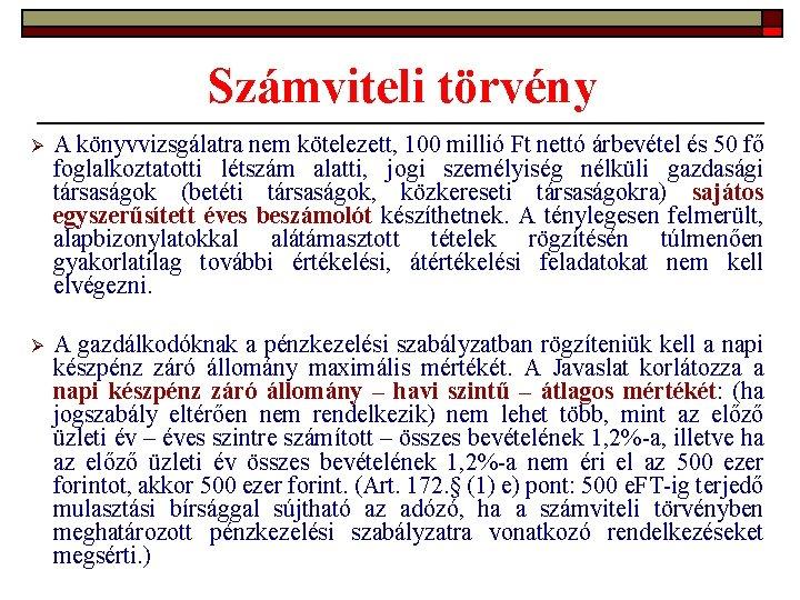 Számviteli törvény Ø A könyvvizsgálatra nem kötelezett, 100 millió Ft nettó árbevétel és 50