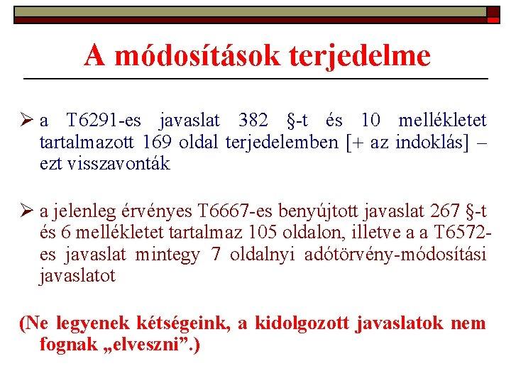 A módosítások terjedelme Ø a T 6291 -es javaslat 382 §-t és 10 mellékletet
