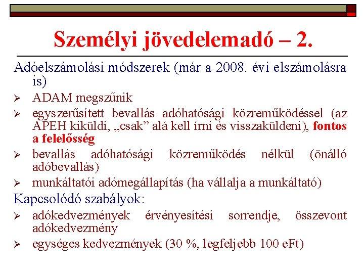 Személyi jövedelemadó – 2. Adóelszámolási módszerek (már a 2008. évi elszámolásra is) Ø Ø