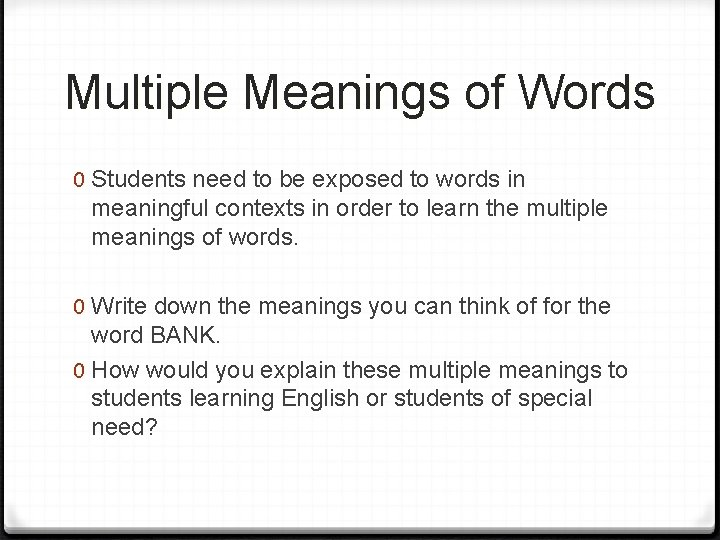 Multiple Meanings of Words 0 Students need to be exposed to words in meaningful