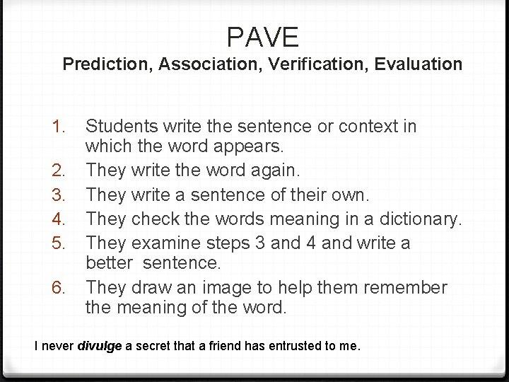 PAVE Prediction, Association, Verification, Evaluation 1. 2. 3. 4. 5. 6. Students write the
