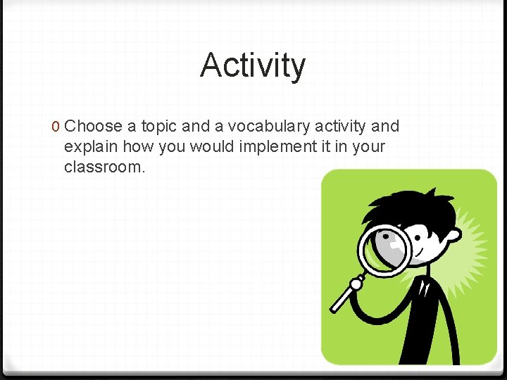 Activity 0 Choose a topic and a vocabulary activity and explain how you would