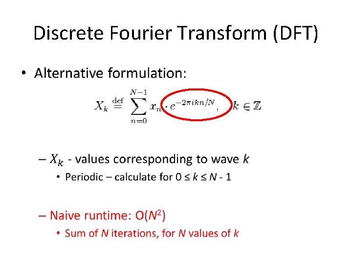 Discrete Fourier Transform (DFT) •