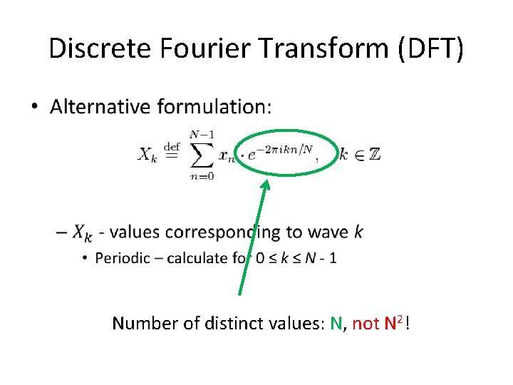 Discrete Fourier Transform (DFT) • Number of distinct values: N, not N 2!