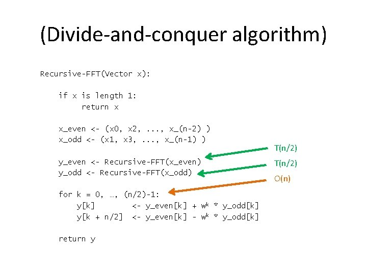 (Divide-and-conquer algorithm) Recursive-FFT(Vector x): if x is length 1: return x x_even <- (x