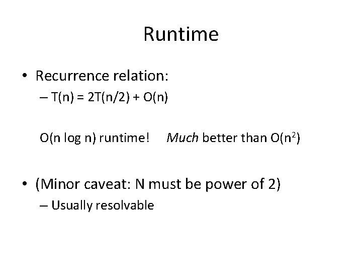 Runtime • Recurrence relation: – T(n) = 2 T(n/2) + O(n) O(n log n)