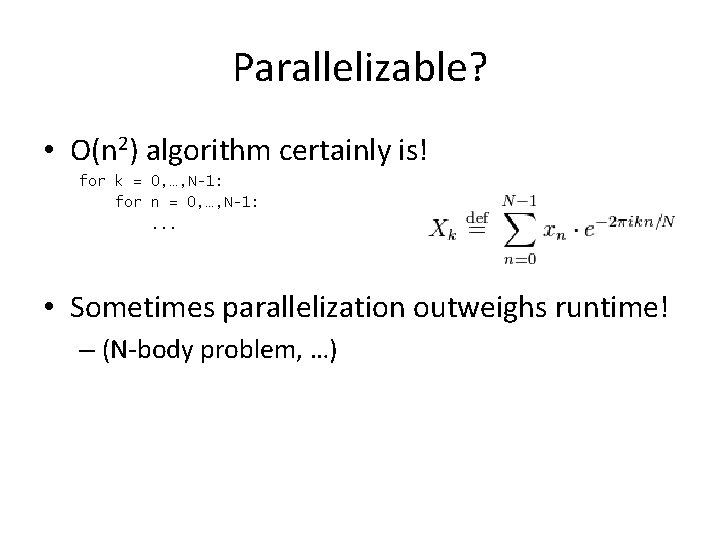 Parallelizable? • O(n 2) algorithm certainly is! for k = 0, …, N-1: for