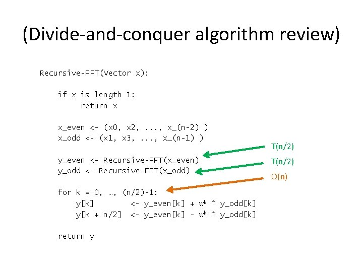 (Divide-and-conquer algorithm review) Recursive-FFT(Vector x): if x is length 1: return x x_even <-