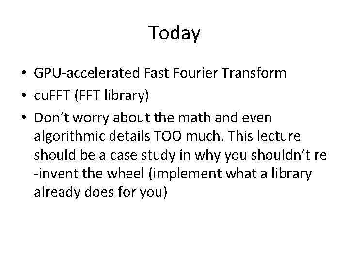 Today • GPU-accelerated Fast Fourier Transform • cu. FFT (FFT library) • Don't worry