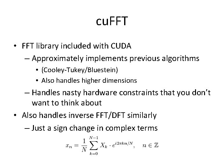 cu. FFT • FFT library included with CUDA – Approximately implements previous algorithms •