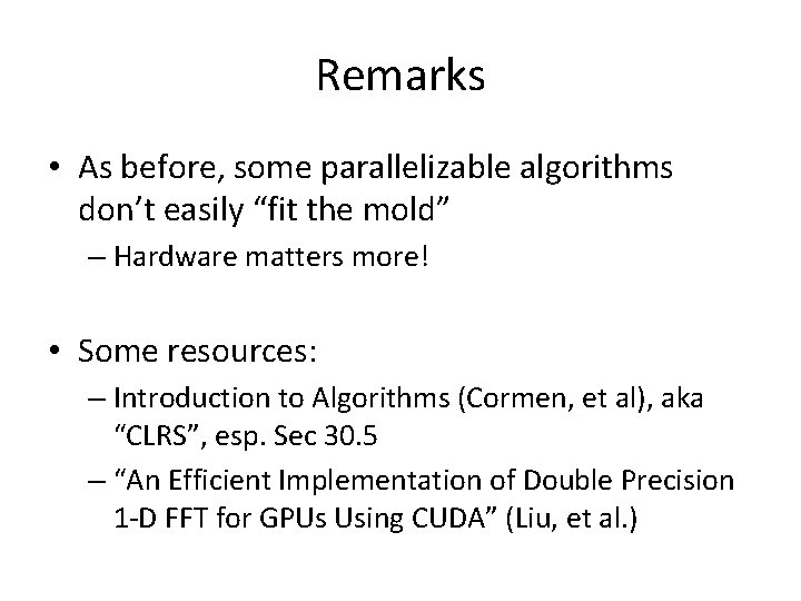 """Remarks • As before, some parallelizable algorithms don't easily """"fit the mold"""" – Hardware"""