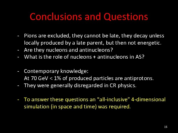 Conclusions and Questions - Pions are excluded, they cannot be late, they decay unless